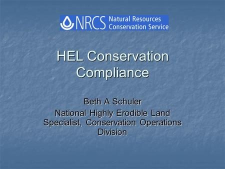 HEL Conservation Compliance Beth A Schuler National Highly Erodible Land Specialist, Conservation Operations Division.