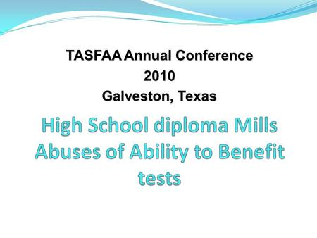 TASFAA Annual Conference 2010 Galveston, Texas. So What? The Higher Education Act of 1965, as amended, requires an institution of higher education participating.
