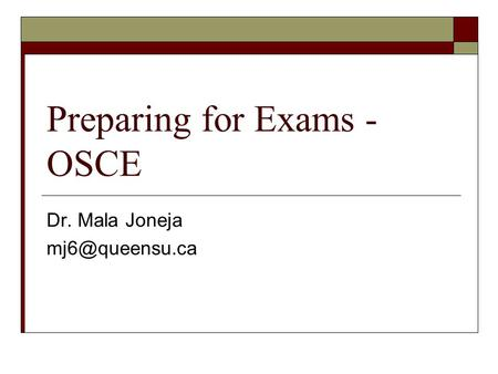 Preparing for Exams - OSCE Dr. Mala Joneja