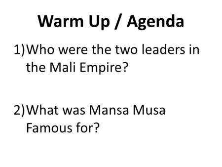 Warm Up / Agenda Who were the two leaders in the Mali Empire?