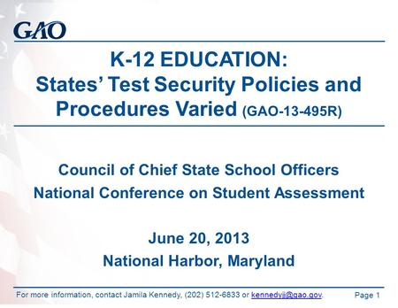 K-12 EDUCATION: States' Test Security Policies and Procedures Varied (GAO-13-495R) Council of Chief State School Officers National Conference on Student.