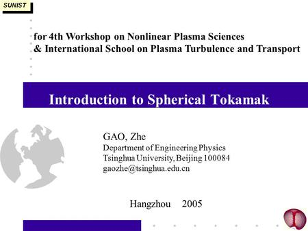 Introduction to Spherical Tokamak SUNIST for 4th Workshop on Nonlinear Plasma Sciences & International School on Plasma Turbulence and Transport Hangzhou.