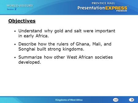 Objectives Understand why gold and salt were important in early Africa. Describe how the rulers of Ghana, Mali, and Songhai built strong kingdoms. Summarize.
