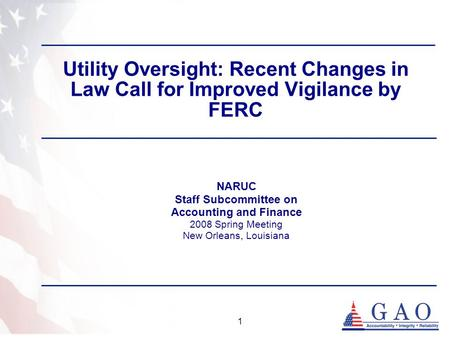 1 Utility Oversight: Recent Changes in Law Call for Improved Vigilance by FERC NARUC Staff Subcommittee on Accounting and Finance 2008 Spring Meeting New.