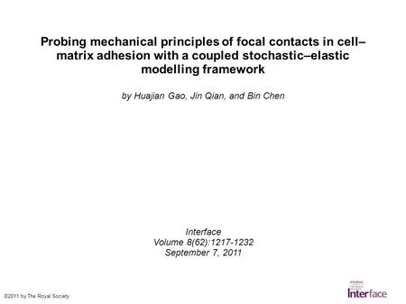 Probing mechanical principles of focal contacts in cell– matrix adhesion with a coupled stochastic–elastic modelling framework by Huajian Gao, Jin Qian,