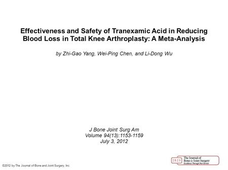 Effectiveness and Safety of Tranexamic Acid in Reducing Blood Loss in Total Knee Arthroplasty: A Meta-Analysis by Zhi-Gao Yang, Wei-Ping Chen, and Li-Dong.