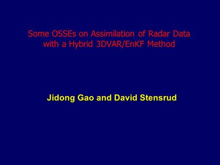 Jidong Gao and David Stensrud Some OSSEs on Assimilation of Radar Data with a Hybrid 3DVAR/EnKF Method.