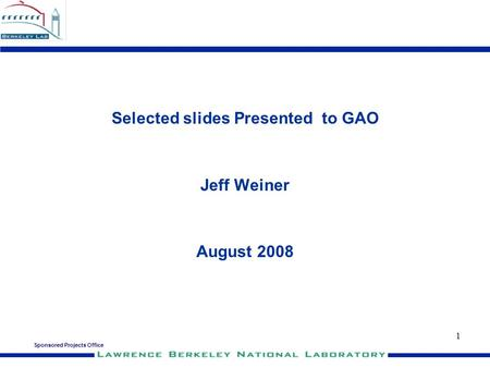 Sponsored Projects Office 1 Selected slides Presented to GAO Jeff Weiner August 2008.