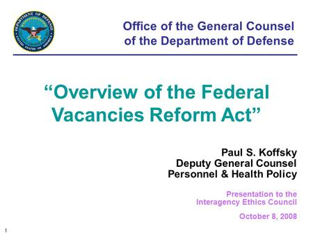 Office of the General Counsel of the Department of Defense Paul S. Koffsky Deputy General Counsel Personnel & Health Policy Presentation to the Interagency.