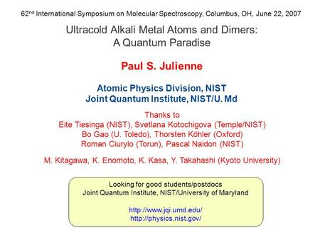 Ultracold Alkali Metal Atoms and Dimers: A Quantum Paradise Paul S. Julienne Atomic Physics Division, NIST Joint Quantum Institute, NIST/U. Md 62 nd International.