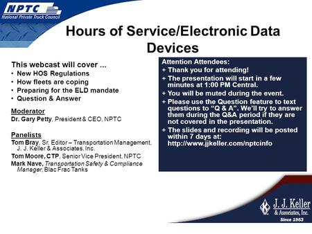 Hours of Service/Electronic Data Devices This webcast will cover... New HOS Regulations How fleets are coping Preparing for the ELD mandate Question &