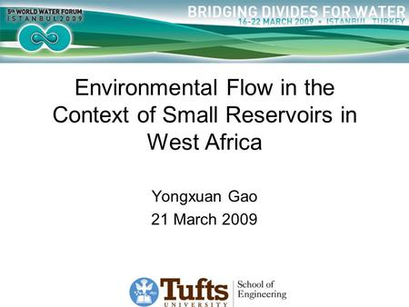 Environmental Flow in the Context of Small Reservoirs in West Africa Yongxuan Gao 21 March 2009.