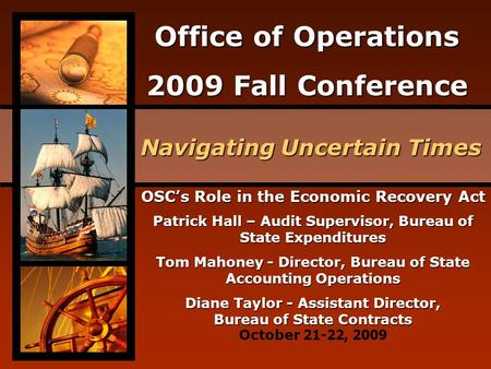 Office of Operations 2009 Fall Conference Navigating Uncertain Times October 21-22, 2009 OSC's Role in the Economic Recovery Act Patrick Hall – Audit Supervisor,