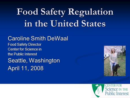 Food Safety Regulation in the United States Caroline Smith DeWaal Food Safety Director Center for Science in the Public Interest Seattle, Washington April.