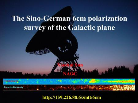 The Sino-German 6cm polarization survey of the Galactic plane  Total intensity Polarized intensity Xiaohui Sun NAOC.