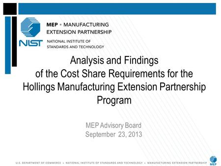 Analysis and Findings of the Cost Share Requirements for the Hollings Manufacturing Extension Partnership Program MEP Advisory Board September 23, 2013.