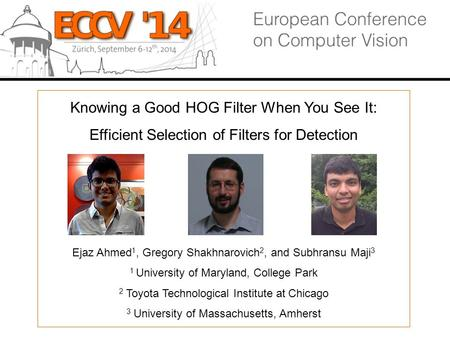 Knowing a Good HOG Filter When You See It: Efficient Selection of Filters for Detection Ejaz Ahmed 1, Gregory Shakhnarovich 2, and Subhransu Maji 3 1 University.
