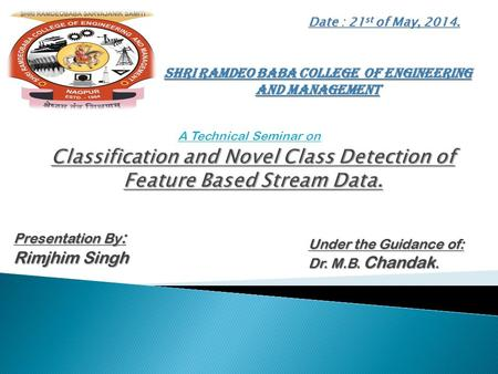 Date : 21 st of May, 2014. Shri Ramdeo Baba College of Engineering and Management Presentation By : Rimjhim Singh Under the Guidance of: Dr. M.B. Chandak.