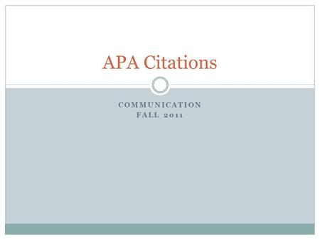 COMMUNICATION FALL 2011 APA Citations. Presentation Overview Refworks APA resources Reference List:  How to cite a scholarly article  How to cite a.