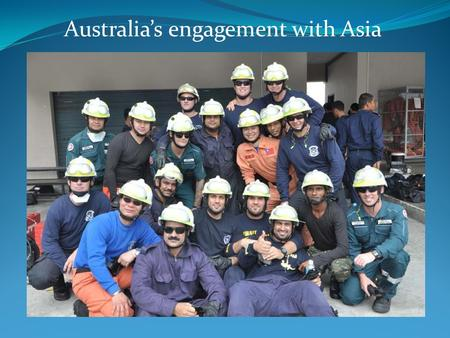 Australia's engagement with Asia. Asia-Australia engagement 5. Collaboration and engagement with the peoples of Asia support effective regional and global.