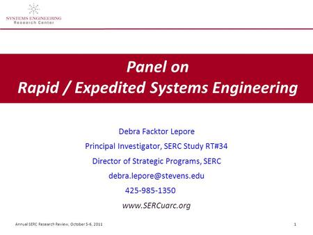 Annual SERC Research Review, October 5-6, 2011 1 Panel on Rapid / Expedited Systems Engineering Debra Facktor Lepore Principal Investigator, SERC Study.