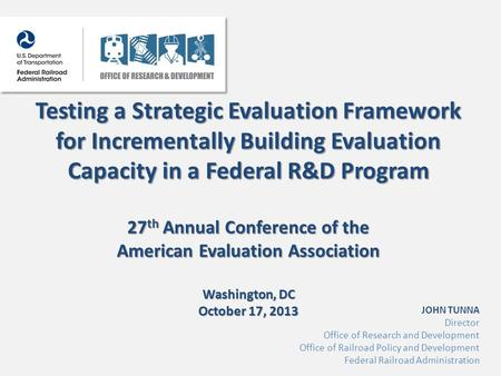 Testing a Strategic Evaluation Framework for Incrementally Building Evaluation Capacity in a Federal R&D Program 27 th Annual Conference of the American.