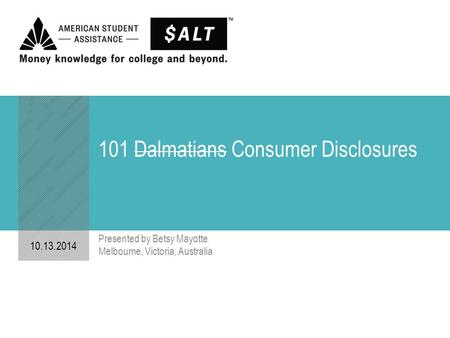 101 Dalmatians Consumer Disclosures 10.13.2014 Presented by Betsy Mayotte Melbourne, Victoria, Australia.