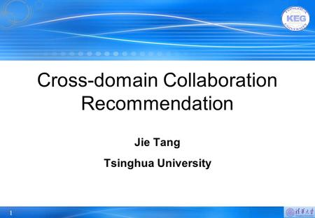 1 Cross-domain Collaboration Recommendation Jie Tang Tsinghua University.