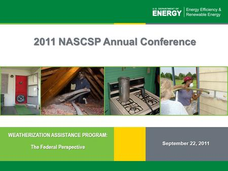 1 | Weatherization Assistance Program: The Federal Perspectiveeere.energy.gov 2011 NASCSP Annual Conference September 22, 2011 WEATHERIZATION ASSISTANCE.