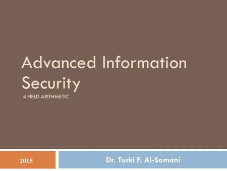 Advanced Information Security 4 Field Arithmetic