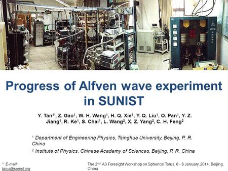 Progress of Alfven wave experiment in SUNIST The 2 nd A3 Foresight Workshop on Spherical Torus, 6 - 8 January, 2014, Beijing, China Y. Tan 1*, Z. Gao 1,