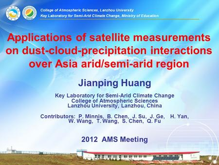 Applications of satellite measurements on dust-cloud-precipitation interactions over Asia arid/semi-arid region Jianping Huang Key Laboratory for Semi-Arid.