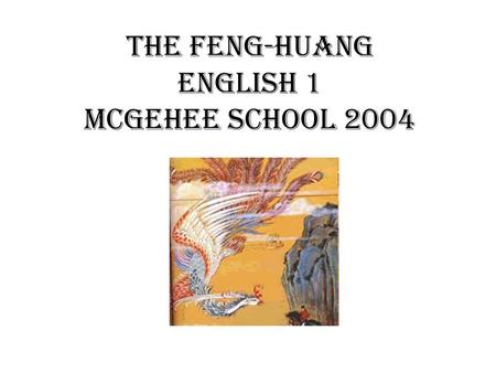 The Feng-Huang English 1 McGehee school 2004. What is Mythology? Mythology is a tradition in which stories are orally passed down. Myths have been used.