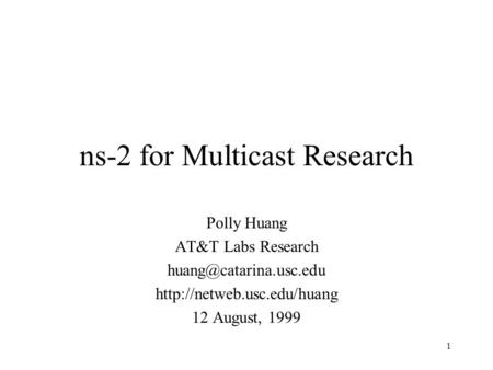 1 ns-2 for Multicast Research Polly Huang AT&T Labs Research  12 August, 1999.