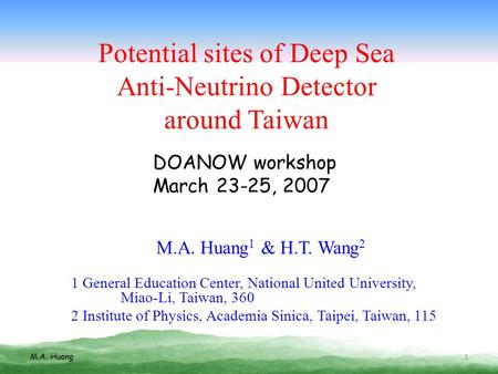 Potential sites of Deep Sea Anti-Neutrino Detector around Taiwan M.A. Huang 1 & H.T. Wang 2 1 General Education Center, National United University, Miao-Li,