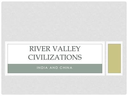 INDIA AND CHINA RIVER VALLEY CIVILIZATIONS. OBJECTIVES WHI.3 Objective: The student will be able to demonstrate knowledge of ancient river valley civilizations,
