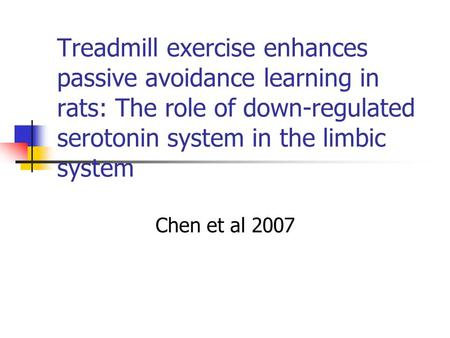 Treadmill exercise enhances passive avoidance learning in rats: The role of down-regulated serotonin system in the limbic system Chen et al 2007.