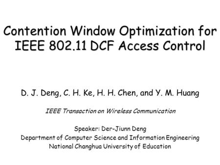 Contention Window Optimization for IEEE 802.11 DCF Access Control D. J. Deng, C. H. Ke, H. H. Chen, and Y. M. Huang IEEE Transaction on Wireless Communication.