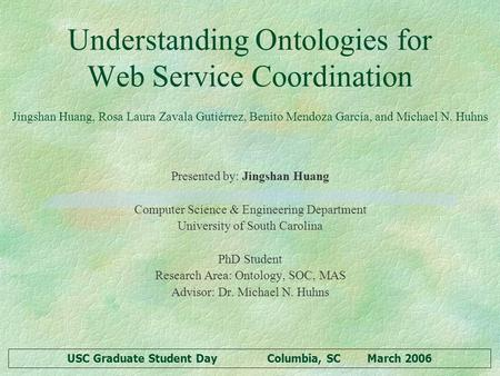 USC Graduate Student DayColumbia, SCMarch 2006 Presented by: Jingshan Huang Computer Science & Engineering Department University of South Carolina PhD.