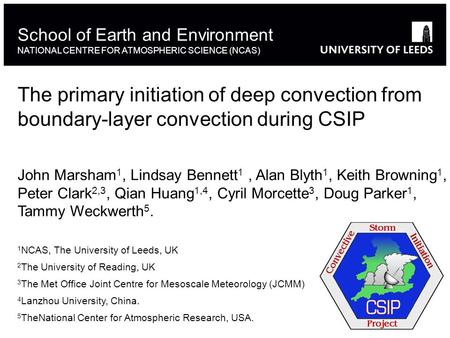 The primary initiation of deep convection from boundary-layer convection during CSIP School of Earth and Environment NATIONAL CENTRE FOR ATMOSPHERIC SCIENCE.