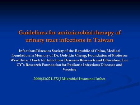 Guidelines for antimicrobial therapy of urinary tract infections in Taiwan Infectious Diseases Society of the Republic of China, Medical foundation in.