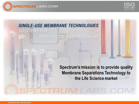 Spectrum's mission is to provide quality Membrane Separations Technology to the Life Science market.