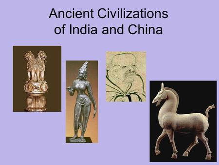Ancient Civilizations of <strong>India</strong> and China