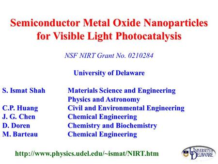 Semiconductor Metal Oxide Nanoparticles for Visible Light Photocatalysis NSF NIRT Grant No. 0210284 University of Delaware S. Ismat Shah Materials Science.
