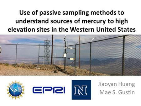 Use of passive sampling methods to understand sources of mercury to high elevation sites in the Western United States Jiaoyan Huang Mae S. Gustin.