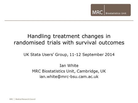 Handling treatment changes in randomised trials with survival outcomes UK Stata Users' Group, 11-12 September 2014 Ian White MRC Biostatistics Unit, Cambridge,