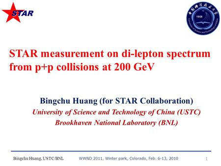 Bingchu Huang, USTC/BNL 1 Bingchu Huang (for STAR Collaboration) University of Science and Technology of China (USTC) Brookhaven National Laboratory (BNL)