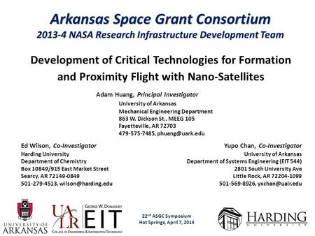 Arkansas Space Grant Consortium 2013-4 NASA Research Infrastructure Development Team 22 nd ASGC Symposium Hot Springs, April 7, 2014 Adam Huang, Principal.