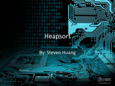 Heapsort By: Steven Huang. What is a Heapsort? Heapsort is a comparison-based sorting algorithm to create a sorted array (or list) Part of the selection.