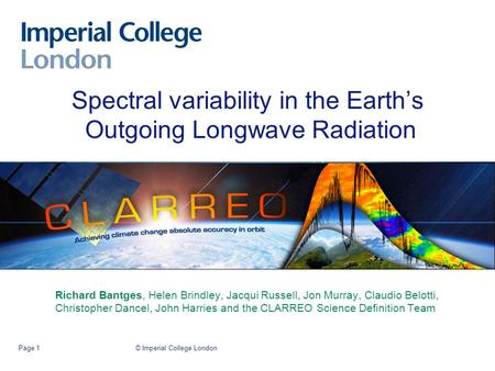 Spectral variability in the Earth's Outgoing Longwave Radiation Richard Bantges, Helen Brindley, Jacqui Russell, Jon Murray, Claudio Belotti, Christopher.